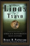 The Lions of Tsavo: Exploring the Legacy of Africa's Notorious Man-Eaters - Bruce Patterson