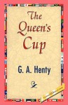 The Queen's Cup - G.A. Henty