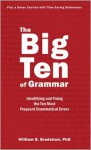 Big Ten of Grammar, The: Identifying and Fixing the Ten Most Frequent Grammatical Errors - William Bradshaw