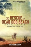 The Rescue at Dead Dog Beach: One Man's Quest to Find a Home For the World's Forgotten Animals - Steve McGarva