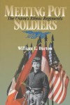 Melting Pot Soldiers: The Union Ethnic Regiments - William Burton
