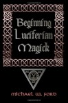 Beginning Luciferian Magick - Michael W. Ford