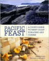 Pacific Feast: A Cook's Guide to West Coast Foraging and Cuisine - Jennifer Hahn