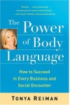 The Power of Body Language: How to Succeed in Every Business and Social Encounter - Tonya Reiman
