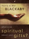 What's So Spiritual about Your Gifts? - Henry T. Blackaby, Melvin D. Blackaby