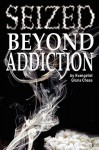Seized Beyond Addiction - Gloria Chase