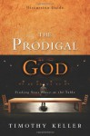 The Prodigal God Discussion Guide: Finding Your Place at the Table - Timothy Keller