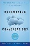 Rainmaking Conversations: Influence, Persuade, and Sell in Any Situation - Mike Schultz, John E. Doerr