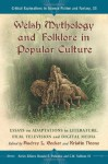 Welsh Mythology and Folklore in Popular Culture: Essays on Adaptations in Literature, Film, Television and Digital Media (Critical Explorations in Science Fiction and Fantasy, Vol. 33) - Audrey Becker, Kristin Noone, Donald E. Palumbo
