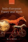 Indo-European Poetry and Myth - M.L. West