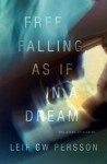Free Falling, As If in a Dream: The Story of a Crime - Leif G.W. Persson, Paul Norlen