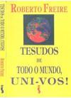 Tesudos De Todo O Mundo, Uni Vos! - Roberto Freire