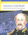 America's Gold Rush: John Sutter and the Discovery of Gold in California - Joanne Mattern