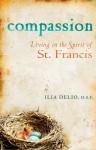 Compassion: Living in the Spirit of St. Francis - Ilia Delio