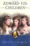 Edward Vii's Children - John van der Kiste