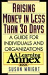 Raising Money In Less Than 30 Days: A Guide for Individuals and Organizations - Susan Wright