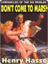 Don't Come to Mars! [Chronicles of the Six Worlds] - Henry Hasse