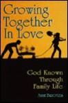 Growing Together in Love: God Known Through Family Life - Anne Broyles