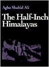 The Half-Inch Himalayas - Agha Shahid Ali