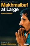 Makhmalbaf at Large: The Making of a Rebel Filmmaker - Hamid Dabashi, Mohsen Makhmalbaf