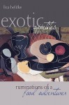 Exotic Appetites: Ruminations of a Food Adventurer - Lisa M. Heldke