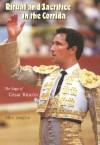 Ritual and Sacrifice in the Corrida: The Saga of Cesar Rincon - Allen Josephs