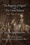 "The Bagnios of Algiers and ""The Great Sultana"": Two Plays of Captivity - Miguel de Cervantes Saavedra, Barbara Fuchs, Miguel de Ilika"