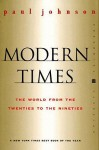 Modern Times: The World from the Twenties to the Nineties - Paul Johnson