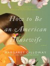 How to Be an American Housewife - Margaret Dilloway, Laural Merlington, Emily Durante