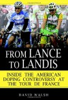 From Lance to Landis: Inside the American Doping Controversy at the Tour de France - David Walsh