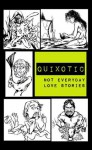 Quixotic: Not Everyday Love Stories - Lindsey Beth Goddard, Charlotte Emma Gledson, Benjamin Martinson, A.J. Brown, Michael Critzer, Jean Michelle DeSanto, Amanda L. Crandall, Leslee Marie Lewandoski, J. Travis Grundon, B.C. Brown, Justin Brock Jones, Joe Moe, Jennifer L. Miller