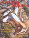 Practicing Primitive: A Handbook of Aboriginal Skills - Steven M. Watts, Paul Campbell