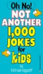 Oh No! Not Another 1,000 Jokes for Kids - Michael Kilgarriff