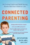 Connected Parenting: Set Loving Limits and Build Strong Bonds with Your Child for Life - Jennifer Kolari