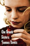 The Brontë Sisters: Famous Novels - Unabridged - Wuthering Heights, Agnes Grey, the Tenant of Wildfell Hall, Jane Eyre - Charlotte Brontë, Emily Brontë, Anne Brontë