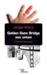 Golden Gate Bridge von unten : Kriminalerzählungen - Jürgen Ehlers