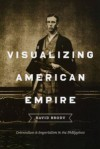 Visualizing American Empire: Orientalism and Imperialism in the Philippines - David Brody