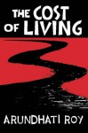 The Cost Of Living: The Greater Common Good And The End Of Imagination - Arundhati Roy