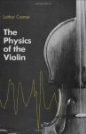 Physics of the Violin - Lothar Cremer, John S. Allen