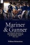 Mariner & Gunner: An English Seaman in the Merchant Marine & the Royal Navy, 1781-1819 - William Richardson