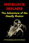 Sherlock Holmes: The Adventure of the Deadly Illusion - Ron Brackin
