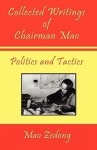 Collected Writings of Chairman Mao - Politics and Tactics - Mao Tse-tung, Shawn Conners