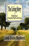 The Living Story - Enjoying a Powerful Walk With God - Linda Evans Shepherd