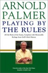 Playing by the Rules: All the Rules of the Game, Complete with Memorable Rulings from Golf's Rich History - Arnold Palmer, Steve Eubanks