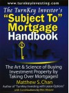 "The TurnKey Investor's ""Subject To"" Mortgage Handbook: The Art & Science of Buying Investment Property by Taking Over Mortgages! - Matthew S. Chan, Wes Weaver"