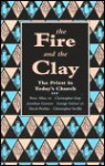 The Fire and the Clay: The Priest in Today's Church - George Gulver, Peter Allan, George Guiver, David Peebles, Jonathan Greener, Christopher Seville