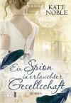 Ein Spion in erlauchter Gesellschaft (German Edition) - Kate Noble, Jutta Nickel