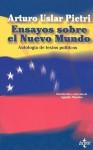 Ensayos sobre el nuevo mundo / Assays based on the New World: Antologia de Textos Politicos / Political Text Anthologies - Arturo Uslar Pietri
