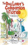 The Dog Lover's Companion to Florida: The Inside Scoop on Where to Take Your Dog - Sally Deneen, Robert McClure, Phil Frank