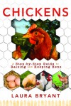 Chickens: A Step-by-Step guide to Raising and Keeping Hens - Laura J. Bryant